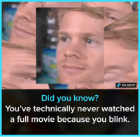 Memes, Movie, and Never: Did you know?  You've technically never watched  a full movie because you blink.