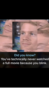 Movie, Never, and Im 14 & This Is Deep: Did you know?  You've technically never watched  a full movie because you blink.