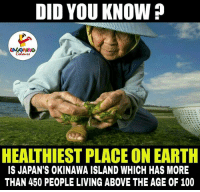 Japan, Indianpeoplefacebook, and Okinawa: DID YOU KNOWP  HEALTHIEST PLACE ON EARTH  IS JAPAN'S OKINAWA ISLAND WHICH HAS MORE  THAN 450 PEOPLE LIVING ABOVE THE AGE OF 100 Real fact.. :O