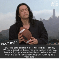 Memes, Mercedes, and Movies: DID YOU KNOWw  MOVIES  FACT #425  During production of The Room, Tommy  Wiseau tried to have his character, Johnny,  have a flying Mercedes-Benz. When asked  why, he said 'because maybe Johnny is a  vampire What's the weirdest film you ever saw? (If you haven't seen The Room, you must do it immediately and it will become the weirdest film you ever saw.) 🎥 • • • • Double Tap and Tag someone who needs to know this 👇 All credit to the respective film and producers. movie movies film tv camera cinema fact didyouknow moviefacts cinematography screenplay director actor actress act acting movienight cinemas watchingmovies hollywood bollywood didyouknowmovies thedisasterartist