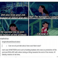 Welcome to Funny Friday! | (Check link in bio!) funnyfriday funnytumblr tumblr funny tumblrtextpost funnytumblrtextpost funny haha humor hilarious disney disneymovie liloandstitch naniandlilo: Did you lose your job  ecause of Stitch and me2 a ne managers a vampi  nd mezl Nah., The manager's a vampi  He wanted me to join  is legion of the undead.  lknewit  stopthatimp:  knightofsnarkDeactivated:  Can we all just talk about how cool Nani was?  nani was NINETEEN and such a fucking badass who was so protective of lilco  and just ROLLED with aliens being a thing towards the end of the movie. #1  Disney relative of all time.  HD Welcome to Funny Friday! | (Check link in bio!) funnyfriday funnytumblr tumblr funny tumblrtextpost funnytumblrtextpost funny haha humor hilarious disney disneymovie liloandstitch naniandlilo