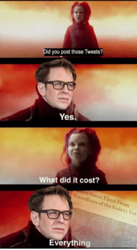 Future, Meme, and News: Did you post those Tweets?  Yes.  t did it cost?  es Gunn Fired From  Guardians of the Galaxy Vol  Everything Not the news I was expecting to hear today. Even though this meme is hilarious, I am now concerned about the future of Gaurdians of the Galaxy 3. What are your thoughts?  #JamesGunn #GothamCityMemes   -Reverse Flash