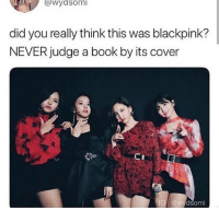 Book, Never, and Judge: did you really think this was blackpink?  NEVER judge a book by its cover  G @wydsomi hajabsjdbajb