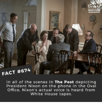Did you notice this? 🎥 • • • • Double Tap and Tag someone who needs to know this 👇 All credit to the respective film and producers. movie movies film tv cinema fact didyouknow moviefacts cinematography screenplay director movienight shrooms hollywood netflix didyouknowmovies academyawards thepost merylstreep @tasteofstreep tomhanks: DID YOU RN  MOVI  FACT #674  In all of the scenes in The Post depicting  President Nixon on the phone in the Oval  Office, Nixon's actual voice is heard from  White House tapes. Did you notice this? 🎥 • • • • Double Tap and Tag someone who needs to know this 👇 All credit to the respective film and producers. movie movies film tv cinema fact didyouknow moviefacts cinematography screenplay director movienight shrooms hollywood netflix didyouknowmovies academyawards thepost merylstreep @tasteofstreep tomhanks