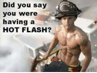 Memes, 🤖, and Flash: Did you say  you were  having a  HOT FLASH?