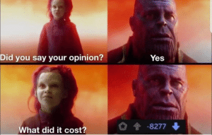 Dank, Memes, and Target: Did you say your opinion?  Yes  -8277  What did it cost? Opinion was false by Rubiks_ProNL MORE MEMES