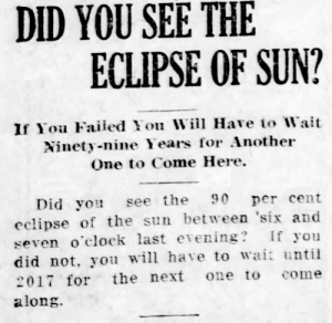 yesterdaysprint: The Leavenworth Post, Kansas, June 9, 1918: DID YOU SEE THE  ECLIPSE OF SUN?  If Yoa Faiied You Will Have to Wait  Ninety-nine Years for Another  One to Come Here.  Did you see the 90 per cent  eclipse of the sun between 'six and  seven o'clock last evening? If you  did not, you will have to wait until  2017 for the next one to come  along. yesterdaysprint: The Leavenworth Post, Kansas, June 9, 1918