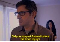 louis theroux: Did you support Arsenal before  the brain injury?