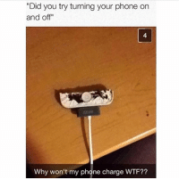 "Food, Funny, and Lol: ""Did you try turning your phone on  and off""  4  Why won't my phone charge WTF?? Like my other phone smh ""stick it in rice"" smh bitchh -Joel 𓅓 ♛ 𓅓 ♛ 𓅓 ♛ tumblrtextpost tumblrposts textpost tumblr shrek followforfollow follow posts like funnythings 😂 same funny haha loltumblr lol relatable noticemehdaddy rarepepe funnythings spamforspam funnytextposts love meme funnystuff pepe food spam followme lol"