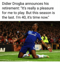 "Drogba will retire after this season... 😢: Didier Drogba announces his  retirement: ""It's really a pleasure  for me to play. But this season is  the last. l'm 40, it's time now.  SAMSUNG Drogba will retire after this season... 😢"