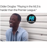 "Via @footy.goal: Didier Drogba: ""Playing in the MLS is  harder than the Premier League.""  口FOOTY.GOAL Via @footy.goal"