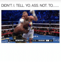 Hmu if you wanna buy a shoutout for your meme page or business or anything at all. DM me or Kik me @16 they're cheap also 😂 PayPal only: DIDN'T. I. TELL. YO. ASS. NOT. TO  MAYWEATHER 2:32  30 12 McGREGOR I Hmu if you wanna buy a shoutout for your meme page or business or anything at all. DM me or Kik me @16 they're cheap also 😂 PayPal only