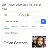 This is getting out of hand lmao: didn't know offsets real name until  now  Google  offset full name  ALL IMAGES SHOPPING NEWS VIDEOS  Offset / Full name  Office Settings This is getting out of hand lmao
