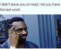 Memes, Word, and 🤖: didn't leave you on read, I let you have  the last word. BoyfriendHacks 😉