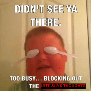 Meme, Tumblr, and Blog: DIDN'T SEE YA  THERE.  TOO BUSY... BLOCKING OUT  THE INTRUSIVE THOUGHTS renxiaoyao: Most influential meme of the 21st century