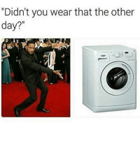 """Doing laundry, a concept most people my age don't understand: """"Didn't you wear that the other  day? Doing laundry, a concept most people my age don't understand"""