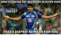 Memes, Troll, and Cricket: DIDNTCONCEDE ANYBOUNDARY IN SUPER OVER  TROLL  CRICKET  VIDECCOn  d2h  THATSASPRITBUMRAH FOR YOU Jasprit Bumrah...Remember the name <Beerus>