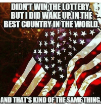 America, Guns, and Lottery: DIDNTWINTHE LOTTERY  BUTIDID WAKE UPIN THE  BEST COUNTRY INTHE WORLD  AND THATS KND OFTHE SAMETLING 😎😎 . Like - Comment - Tag . . Conservative America SupportOurTroops American Gun Constitution Politics TrumpTrain President Jobs Capitalism Military MikePence TeaParty Republican Mattis TrumpPence Guns AmericaFirst USA Political DonaldTrump Freedom Liberty Veteran Patriot Prolife Government PresidentTrump Partners @conservative_panda @reasonoveremotion @conservative.american @too_savage_for_democrats @conservative.nation1776 -------------------- Contact me ●Email- RaisedRightAlwaysRight@gmail.com ●KIK- @Raised_Right_ ●Send me letters! Raised Right, 5753 Hwy 85 North, 2486 Crestview, Fl 32536