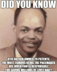 owned: DIDYO  KNOW  OTIS BOYKIN OWNED 26PATENTS  THE MOSTAMOUSBENGTHE PACEMAKER  HISINVENTIONISRESPONSIBLE  FORSAVINGMILLIONSOFUVES DAILY.