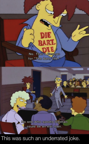 "Dank, Memes, and Target: DIE  BART.  DIE  No. That's German  for ""The Bart,the.  P  No one who speaks German  could be an evil man.  This was such an underrated joke. HMMMMMMMMMM by b0ssguy300 MORE MEMES"