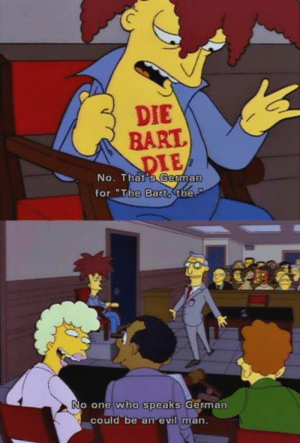 """me_irl: DIE  BART  DIE  No. That's German  for """"The Barto the.  PT  No one who speaks German  could be an evil man. me_irl"""