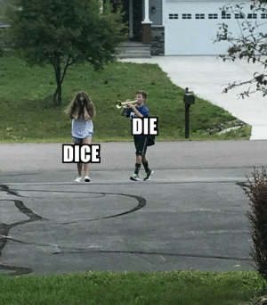 Say It, Dice, and DnD: DIE  DICE I know its the proper way to say it but its just not going to happen
