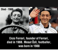 This is amazing 😱: Died 198  Born 1988  ido  Enzo Ferrari, founder of Ferrari,  died in 1988. Mesut Özil, footballer,  was born in 1988 This is amazing 😱