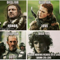 You had one job.: DIED FOR  HONOR  IG/@gaemofthrones  DIED FOR  DIED FOR  LOVE  DIED FOR  NEVERHAVING HEARDOFAGOD  DAMN ZIG-ZAG You had one job.