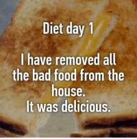 Bad, Food, and Memes: Diet day 1  have removed all  the bad food from the  house.  It was delicious Weekend vibes.