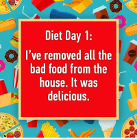 Bad, Food, and Memes: Diet Day 1  I've removed all the  bad food from the  house. It was  delicious. 🌮🌭🍔🍕