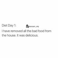 Bad, Dieting, and Food: Diet Day 1:  @sarcasm only  I have removed all the bad food from  the house. It was delicious. ⠀
