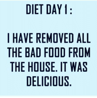 Memes, 🤖, and Bad Food: DIET DAY  I HAVE REMOVED ALL  THE BAD FOOD FROM  THE HOUSE. IT WAS  DELICIOUS It's going great 🍔🍟🌭🍕 goodgirlwithbadthoughts 💅🏻