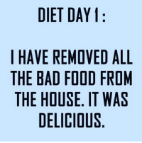 Bad, Food, and House: DIET DAY  I HAVE REMOVED ALL  THE BAD FOOD FROM  THE HOUSE. IT WAS  DELICIOUS Diet starts next year (@bigkidproblems)