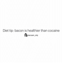 ⠀: Diet tip: bacon is healthier than cocaine  @sarcasm only ⠀