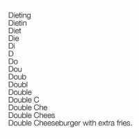 My feelings r.n 😂 . @DOYOUEVEN 👈🏼 10% OFF STOREWIDE + NEW RELEASE! 🎉 use code DYE10 ✔️ link in BIO: Dieting  Dietin  Diet  Die  Di  Do  Dou  Doub  Doubl  Double  Double C  Double Che  Double Chees  Double Cheeseburger with extra fries. My feelings r.n 😂 . @DOYOUEVEN 👈🏼 10% OFF STOREWIDE + NEW RELEASE! 🎉 use code DYE10 ✔️ link in BIO