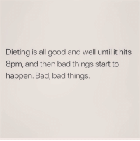 Bad, Dieting, and Good: Dieting is all good and well until it hits  8pm, and then bad things start to  happen. Bad, bad things. Especially on a Sunday night