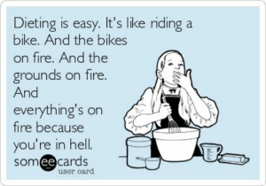 Dieting, Fire, and Meme: Dieting is easy. It's like riding a  bike. And the bikes  on fire. And the  grounds on fire.  And  everything's on  fire because  you're in hell.  someecards  user card dieting meme - Viral Uproar