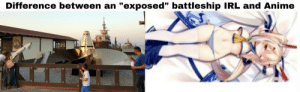 "This is the real reason why I like Anime, sorry for the bad Quality though.: Difference between an ""exposed"" battleship IRL and Anime This is the real reason why I like Anime, sorry for the bad Quality though."