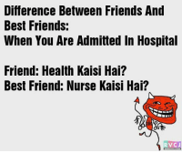 Hahaha!😂😂 rvcjinsta: Difference Between Friends And  Best Friends:  When You Are Admitted In Hospital  Friend: Health Kaisi Hai?  Best Friend: Nurse Kaisi Hai?  RVCJ Hahaha!😂😂 rvcjinsta