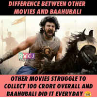 Difference!: DIFFERENCE BETWEEN OTHER  MOVIES AND BAAHUBALI  RV CJ  WWW. RVCJ COM  OTHER MOVIES STRUGGLE TO  COLLECT 1000 CRORE 0VERALL AND Difference!