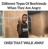 Guys which one are you? 😂😂👇🏾 Via @_holyswagger . KraksTV: Different Types Of Boyfriends  When They Are Angry  @ holyswagger  FEA  ONES THAT WALK AWAY Guys which one are you? 😂😂👇🏾 Via @_holyswagger . KraksTV