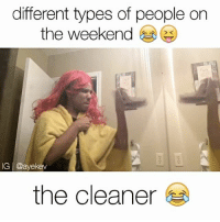 💀LMFAO which one is you? 😭😂 📍Tag Friends📍 💀💀 • Follow Me (@ayekev) For More! Turn On Post Notifications✨ —————————————: different types of people on  the weekend  IG @ayekev  the cleaner 💀LMFAO which one is you? 😭😂 📍Tag Friends📍 💀💀 • Follow Me (@ayekev) For More! Turn On Post Notifications✨ —————————————