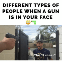 Which Type Are YOU? 😂😂😂 differenttypes therealmrjr ➖➖➖➖➖➖➖➖➖➖➖➖➖➖ @therealmrjr @_careyboy @lailaodom @anamarte__ @dashdoesit @milankcarter ➖➖➖➖➖➖➖➖➖➖➖➖➖➖ 🚨TAG A FRIEND LIKE THIS🚨: DIFFERENT TYPES OF  PEOPLE WHEN A GUN  IS IN YOUR FACE  The Runner Which Type Are YOU? 😂😂😂 differenttypes therealmrjr ➖➖➖➖➖➖➖➖➖➖➖➖➖➖ @therealmrjr @_careyboy @lailaodom @anamarte__ @dashdoesit @milankcarter ➖➖➖➖➖➖➖➖➖➖➖➖➖➖ 🚨TAG A FRIEND LIKE THIS🚨