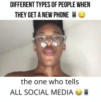 Memes, Phone, and Social Media: DIFFERENT TYPES OF PEOPLE WHEN  THEY GET A NEW PHONE  the one who tells  ALL SOCIAL MEDIA Which one are you?😂 Which friend matches one of these? 👇via @vincentdiesel_official - smashing content😍