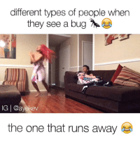 """DROP A """"😂"""" IF YOUR READY FOR THIS VIDEO 😛: different types of people when  they see a bug  M  IGI@ayekev  the one that runs away DROP A """"😂"""" IF YOUR READY FOR THIS VIDEO 😛"""