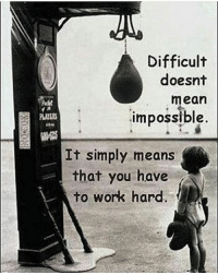 Difficult doesn't mean impossible, it just means you have to work harder!: Difficult  doesnt  mean  impossible  It simply means  that you have  to work hard Difficult doesn't mean impossible, it just means you have to work harder!