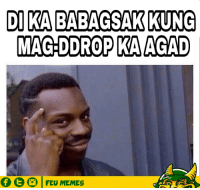 Filipino (Language), Feu, and Feued: DIKABABAGSAK KUNG  MAGDDROPKAAGAD  Of FEU MEMES jk.