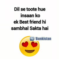 Tag your best friends 😊: Dil setoote hue  insaan ko  ek Best friend hi  sambhal Sakta hai  fb /Bunkistan Tag your best friends 😊