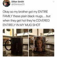 Cool: Dillon Smith  @Dilicious23  Okay so my brother got my ENTIRE  FAMILY these plain black mugs.... but  when they get hot they're COVERED  ENTIRELY IN MY MUG SHOT Cool