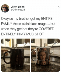 this is amazing LOL: Dillon Smith  @Dilicious23  Okay so my brother got my ENTIRE  FAMILY these plain black mugs.... but  when they get hot they're COVERED  ENTIRELY IN MY MUG SHOT this is amazing LOL